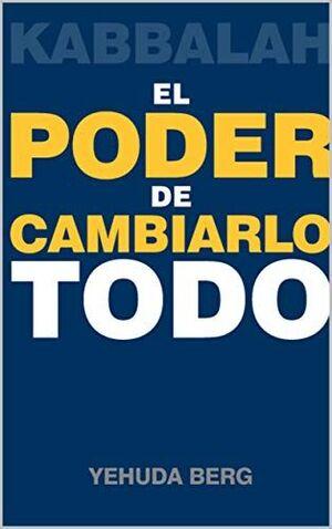 EL PODER DE CAMBIARLO TODO - KABBALAH