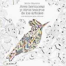 AVES HERMOSAS: Y OTROS TESOROS DE LOS ARBOLES, UNA AVENTURA PARA COLOREAR; MILLIE MAROTTA