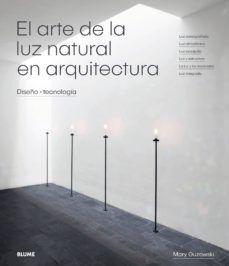 ARTE DE LA LUZ NATURAL EN ARQUITECTURA: DISEÑO + TECNOLOGIA, LUZ COREOGRAFIADA, LUZ ATMOSFERICA; MARY GUZOWSKI