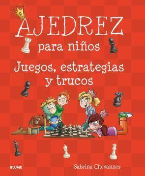 AJEDREZ PARA NIÑOS (EDICION 2018): JUEGOS, ESTRATEGIAS Y TRUCOS; SABRINA CHEVANNES