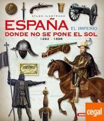 ATLAS ILUSTRADO ESPAÑA EL IMPERIO DONDE NO SE PONE EL SOL