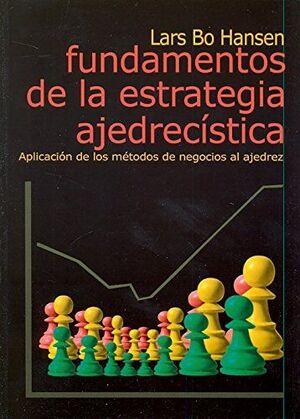 FUNDAMENTOS DE LA ESTRATEGIA AJEDRECISTICA. APLICACION DE LOS METODOS DE NEGOCI