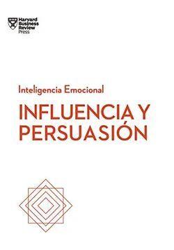 INFLUENCIA Y PERSUASION. SERIE INTELIGENCIA EMOCIONAL HBR