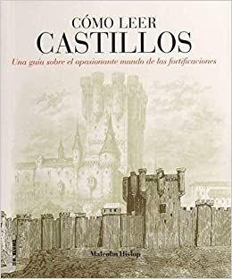 COMO LEER CASTILLOS. UN CURSO INTENSIVO PARA ENTENDER LAS FORTIFICACIONES