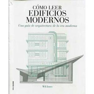 COMO LEER EDIFICIOS MODERNOS. UNA GUIA DE ARQUITECTURA DE LA ERA MODERNA