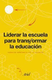 LIDERAR LA ESCUELA PARA TRANSFORMAR LA EDUCACIÓN