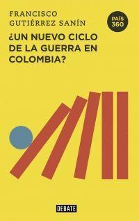 PAÍS 360 ¿UN NUEVO CICLO DE LA GUERRA EN COLOMBIA?