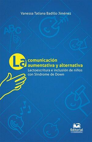LA COMUNICACIÓN AUMENTATIVA Y ALTERNATIVA LECTOESCRITURA E INCLUSIÓN DE NIÑOS CON SÍNDROME DE DOWN