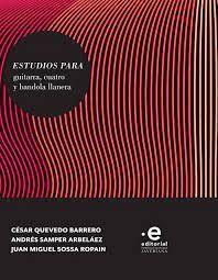 ESTUDIOS PARA GUITARRA, CUATRO Y BANDOLA LLANERA