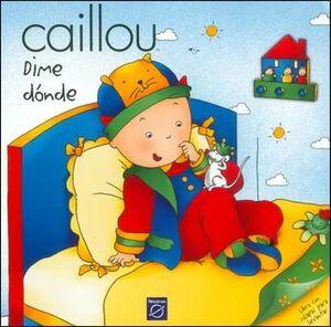 CAILLOU DIME DÓNDE