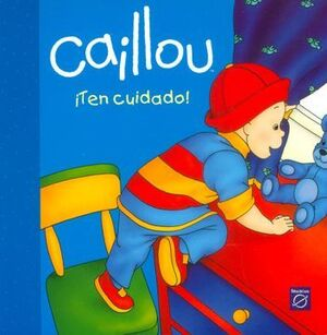 CAILLOU ¡TEN CUIDADO!