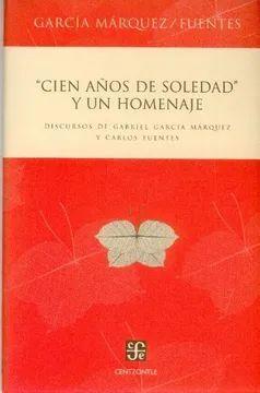 CIEN AÑOS DE SOLEDAD Y UN HOMENAJE. DISCURSOS DE GABRIEL GARCÍA MÁRQUEZ Y CARLOS FUENTES